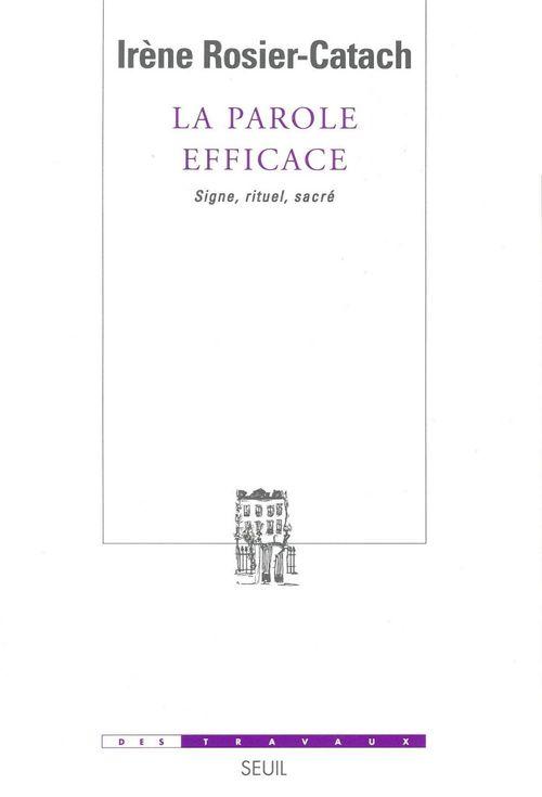 Irène Rosier-Catach La Parole efficace. Signe, rituel, sacré