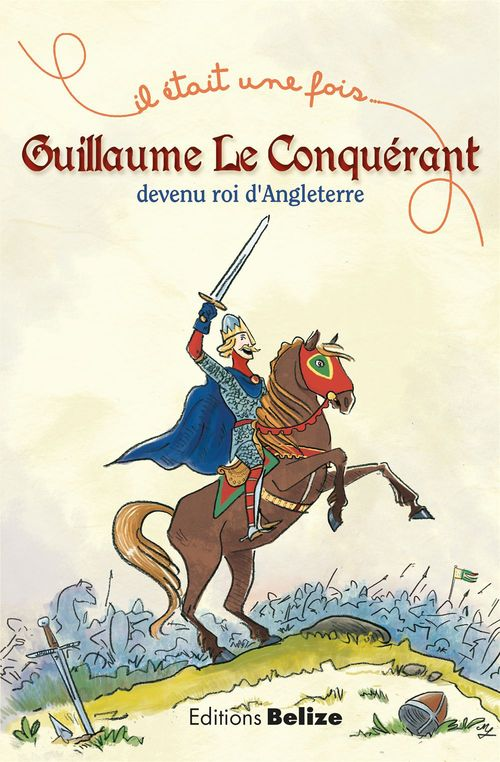 Laurent Bègue Guillaume le Conquérant, devenu roi d'Angleterre