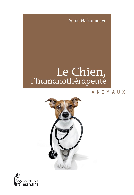 Serge Maisonneuve Le chien, l'humanothérapeute