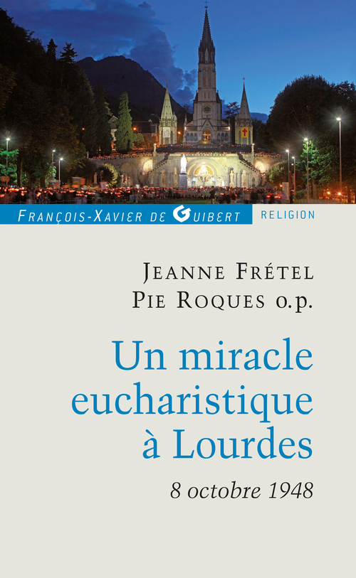 Un miracle eucharistique à Lourdes 8 octobre 1948