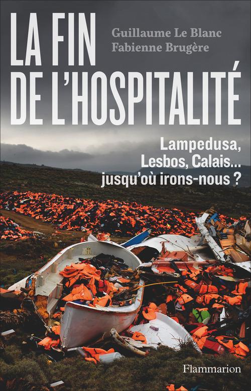 Fabienne Brugère La fin de l'hospitalité. Lampedusa, Lesbos, Calais... jusqu'où irons-nous ?