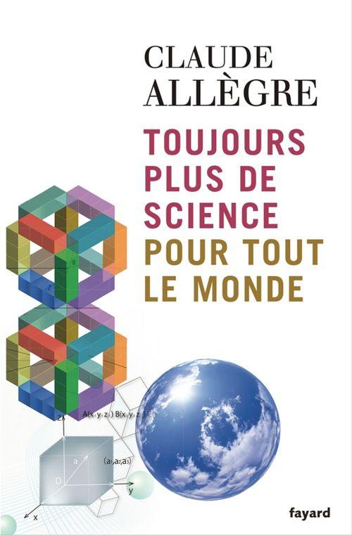 Claude Allègre Toujours plus de science pour tout le monde