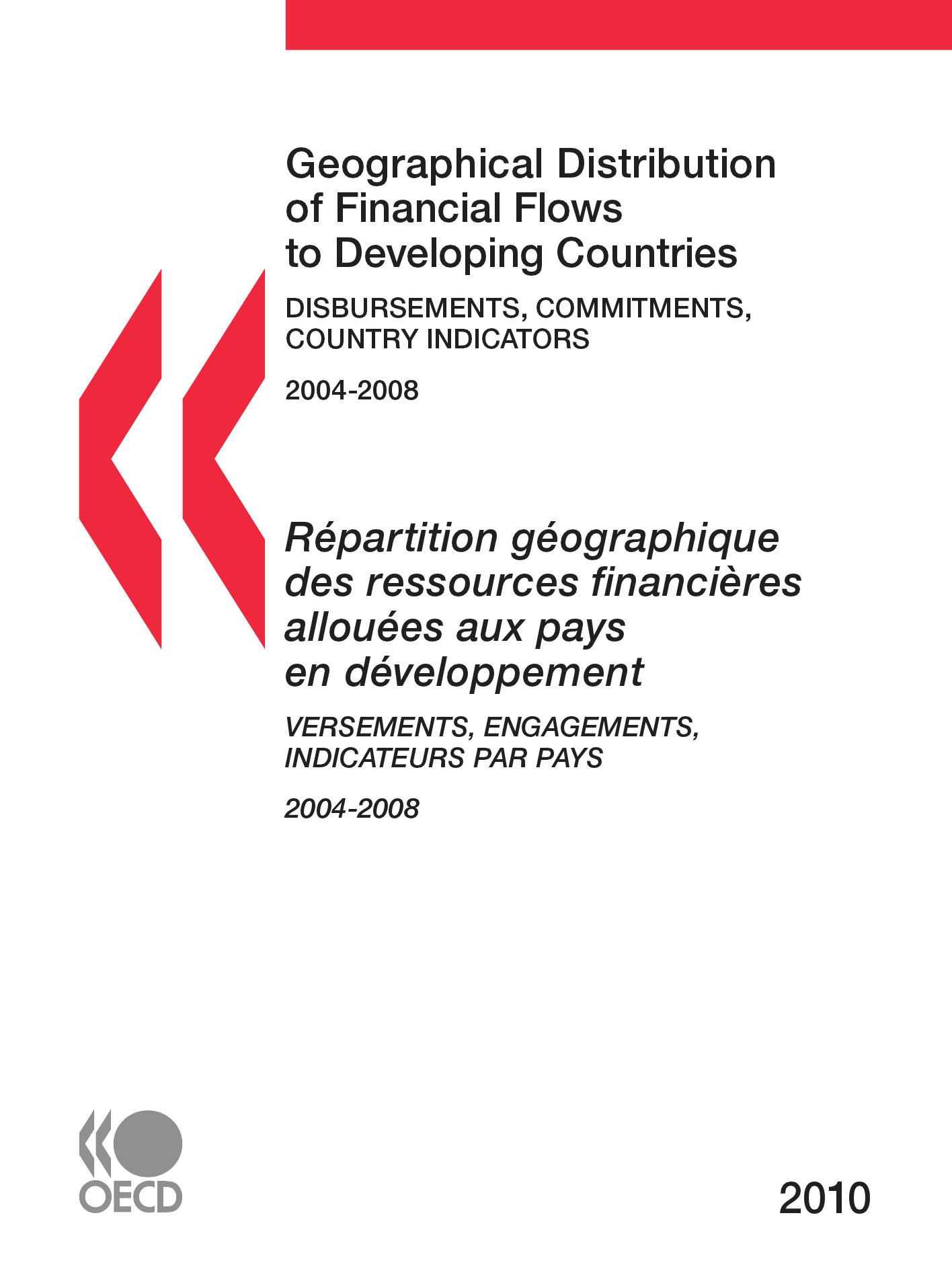 Collectif Répartition géographique des ressources financières allouées aux pays en développement ; versement, engagement, indicateurs par pays ; 2004-2008
