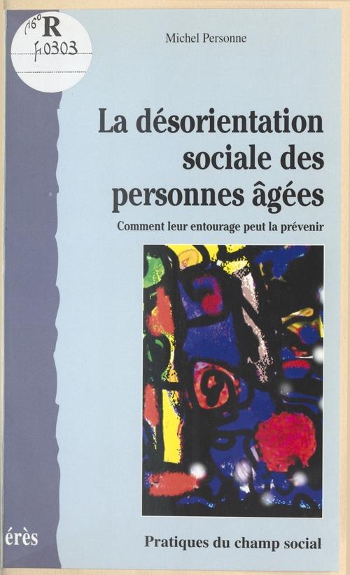 Michel Personne La Désorientation sociale des personnes âgées : comment leur entourage peut la prévenir