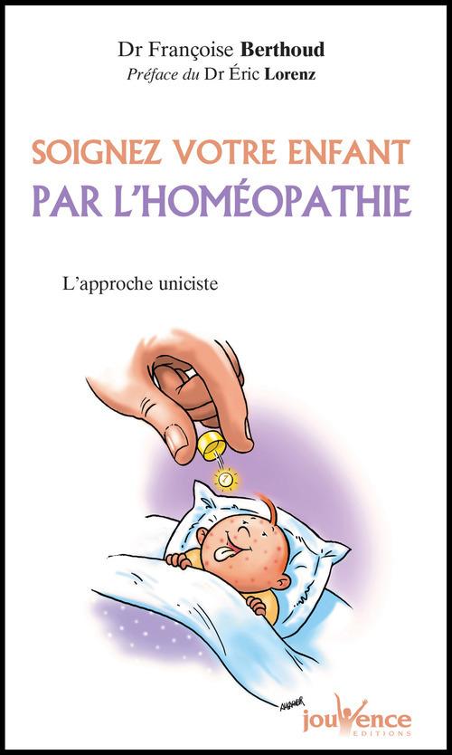 Françoise Berthoud Soignez votre enfant par l'homéopathie