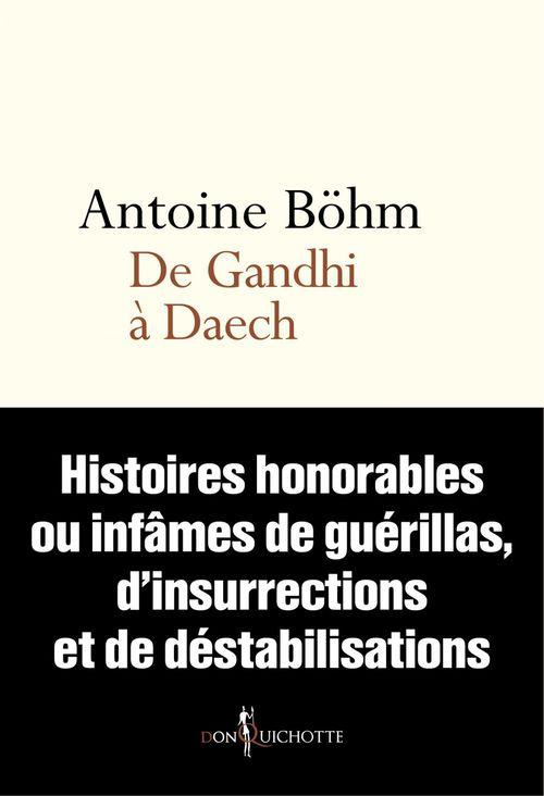 Antoine Bohm De Gandhi à Daech. Histoires honorables ou infâmes