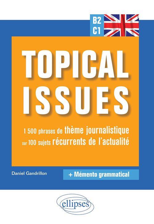 Anglais. Topical Issues. 1a500 Phrases De Theme Journalistique Sur 100 Sujets Recurrents De L'Actual