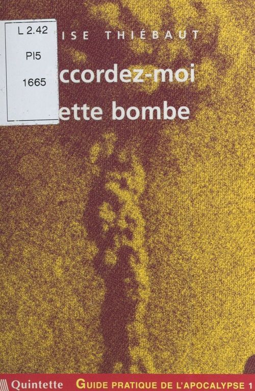 Élise Thiébaut Guide pratique de l'apocalypse (1) : Accordez-moi cette bombe
