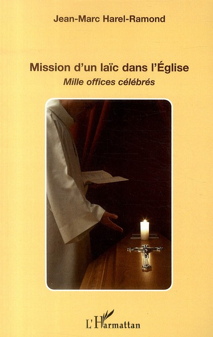 Jean-Marc Harel-Ramond Mission d'un laïc dans l'Eglise ; mille offices célébrés