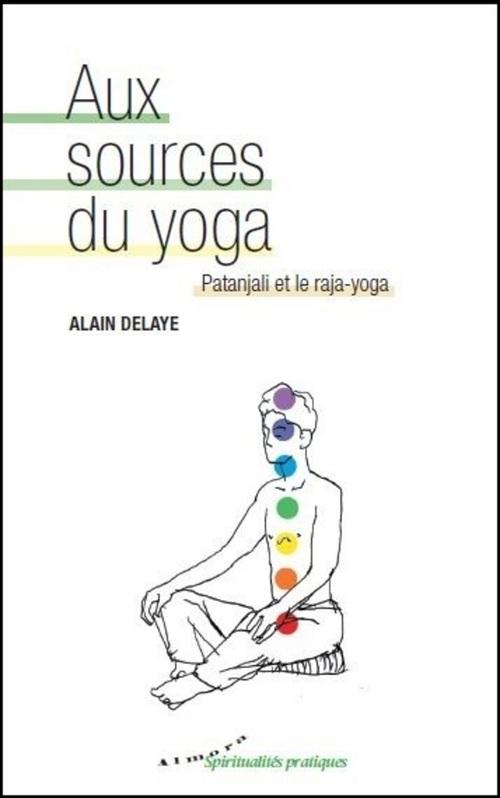 Alain Delaye Aux sources du yoga ; Patanjali et le Raja-Yoga