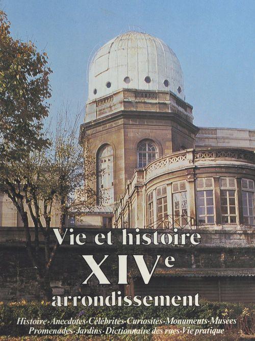 René-Léon Cottard Vie et histoire du XIVe arrondissement : Montparnasse, Parc de Monsouris, petit Montrouge, Plaisance