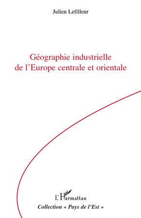 Julien Lefilleur Géographie industrielle de l'Europe centrale et orientale
