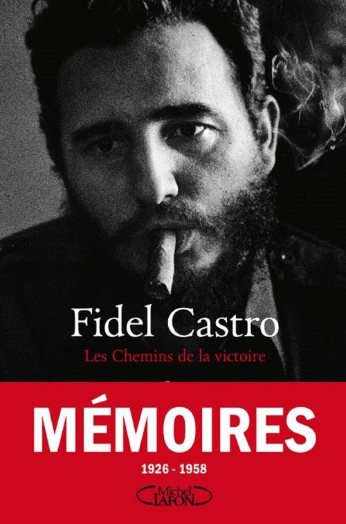 Fidel Castro Les chemins de la victoire - tome 1 Mémoires