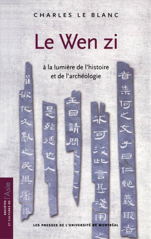 Charles Le Blanc Le Wen zi à la lumière de l'histoire et de l'archéologie