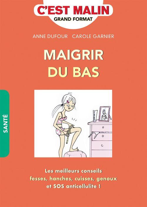 Anne Dufour Maigrir du bas, c'est malin