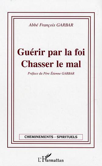 Francois Garbar Guerir par la foi, chasser le mal