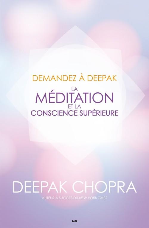 Deepak Chopra Demandez à Deepak - La méditation et la conscience supérieure