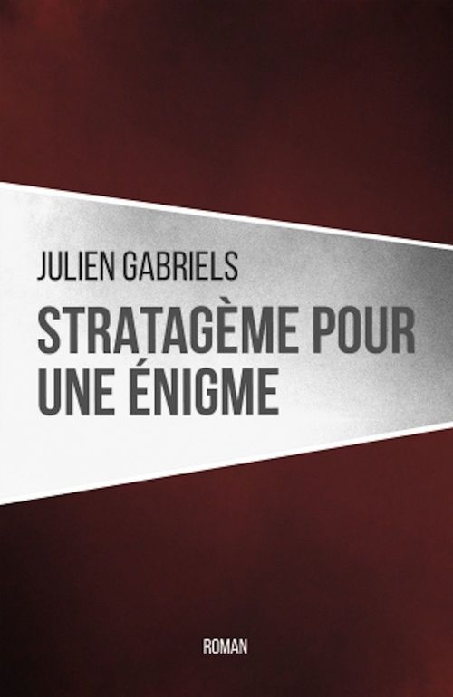 Julien Gabriels Stratagème pour une énigme