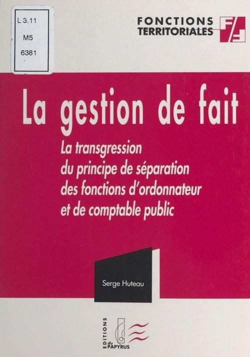 La gestion de fait ou La transgression du principe de séparation des fonctions d'ordonnateur et de comptable public