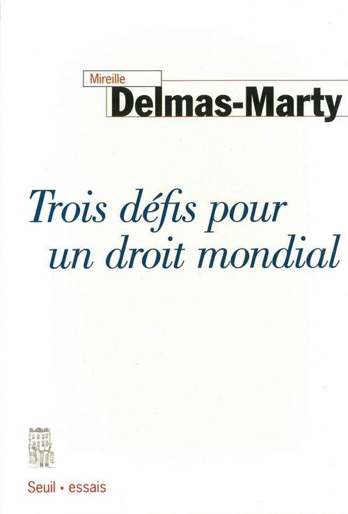 Mireille Delmas-Marty Trois Défis pour un droit mondial