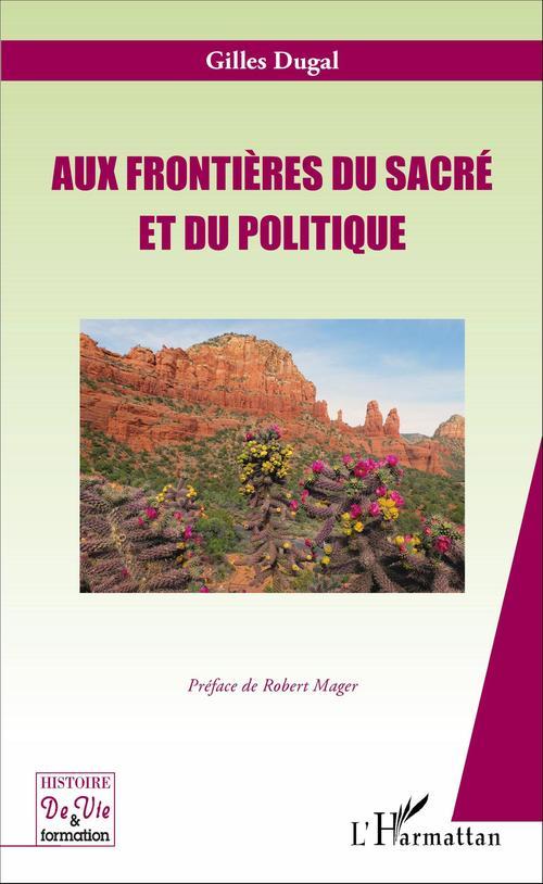 Gilles Dugal Aux frontières du sacré et du politique