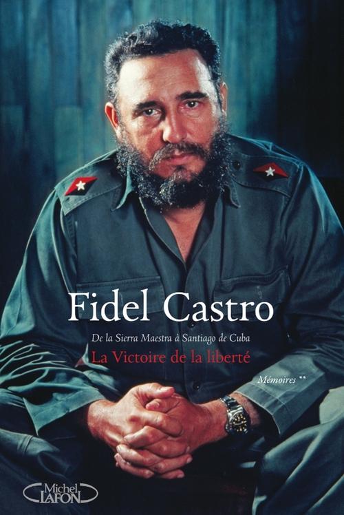Fidel Castro La victoire de la liberté - tome 2 Mémoires