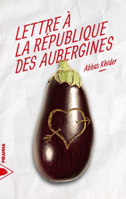 Abbas KHIDER Lettre à la République des Aubergines