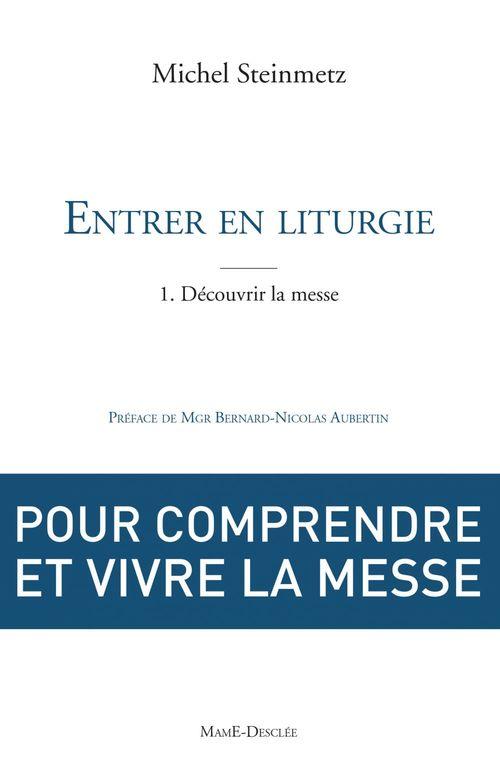 Michel Steinmetz Entrer en liturgie. T1 - Découvrir la messe