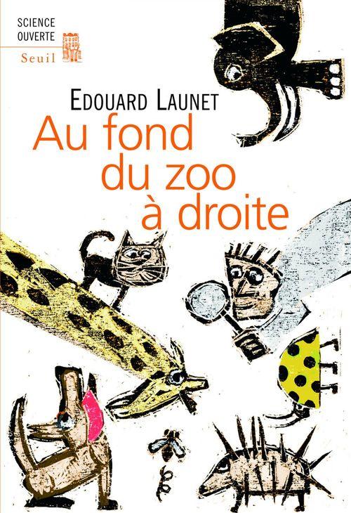 Edouard Launet Au fond du zoo à droite. Découvertes récentes et intéressantes sur le règne animal