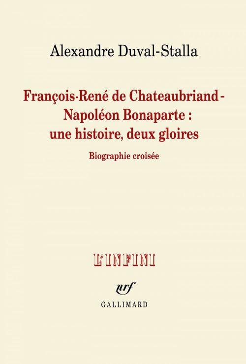 Alexandre Duval-Stalla François-René de Chateaubriand - Napoléon Bonaparte : une histoire, deux gloires. Biographie croisée