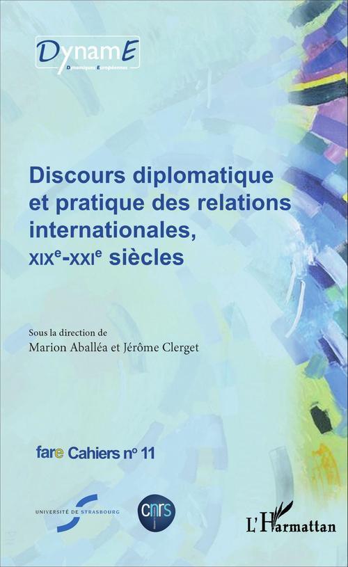 Discours diplomatique et pratique des relations internationales, XIXe - XXIe siècles
