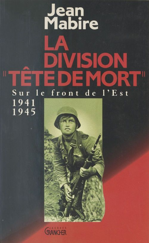 Jean Mabire La Division «Tête de mort» (Totenkopf)