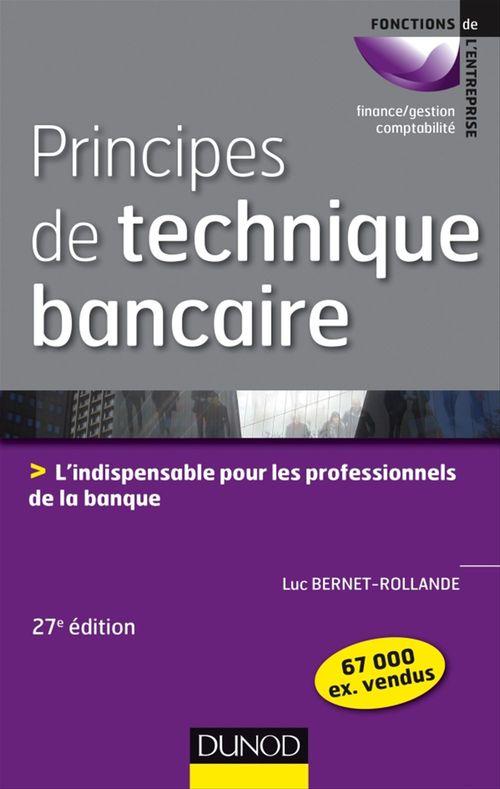 Luc Bernet-Rollande Principes de technique bancaire - 27e éd.