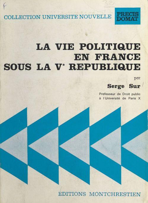 Serge Sur La vie politique en France sous la Ve République