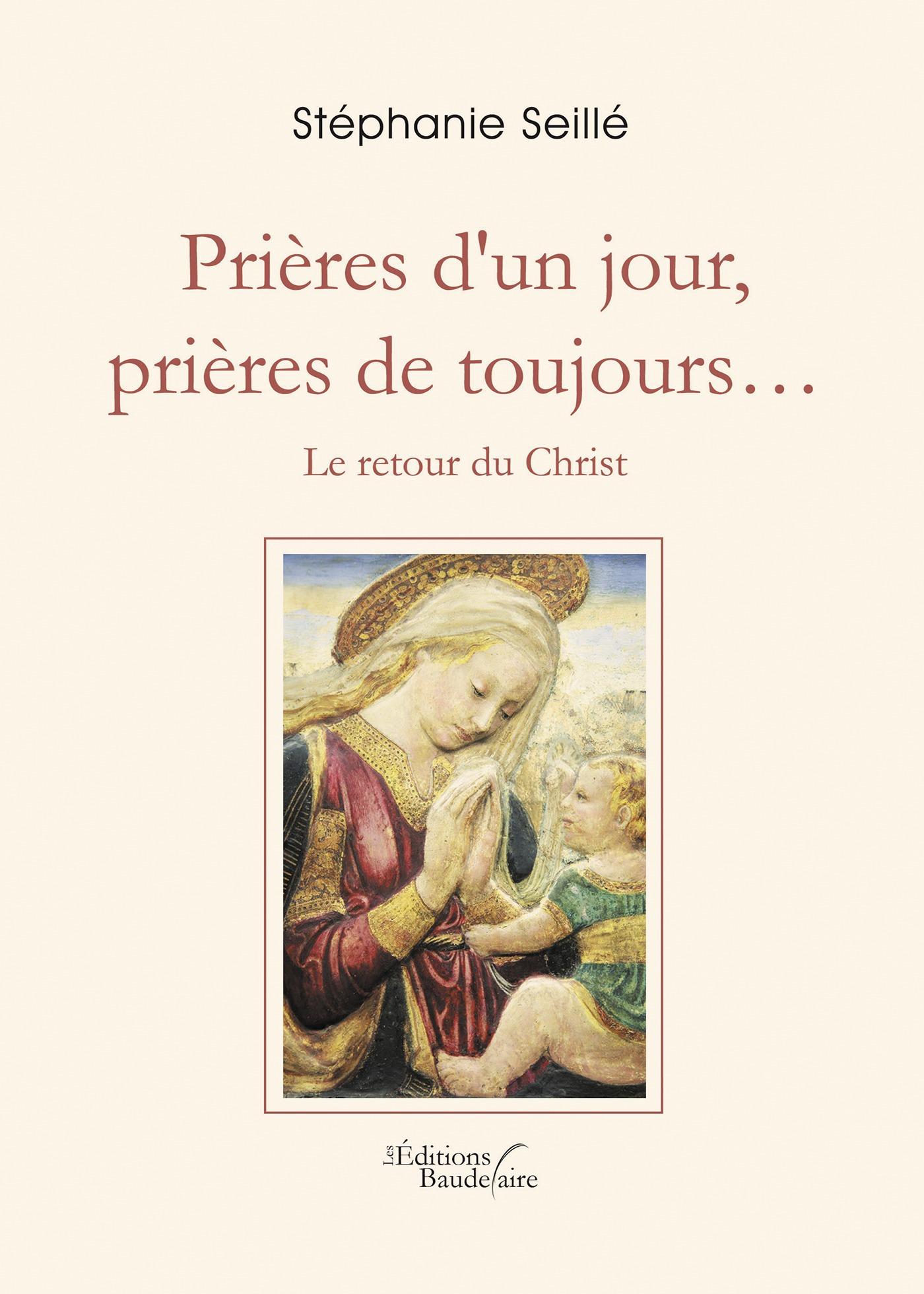 Stéphanie Seillé Prières d'un jour, prières de toujours... - Le retour du Christ