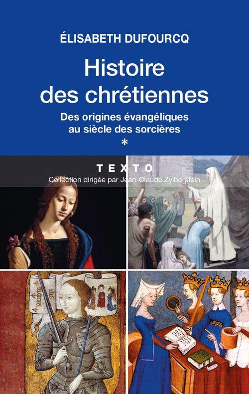 Élisabeth Dufourcq Histoire des chrétiennes. T.1 - Des origines évangéliques au siècle des sorcières