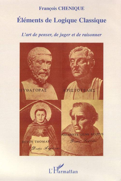 Francois Chenique Éléments de logique classique ; l'art de penser, de juger et de raisonner