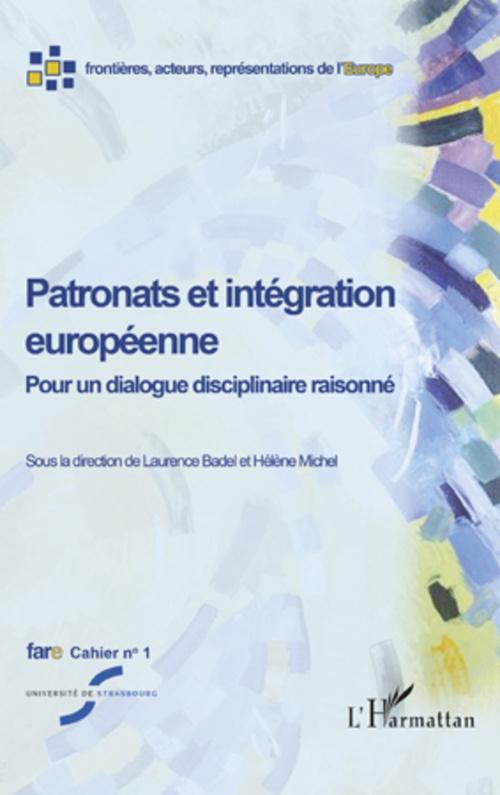 Laurence Badel Fare cahier t.1 ; patronats et intégration européenne ; pour un dialogue disciplinaire raisonné