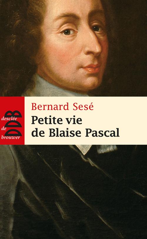 Bernard Sese Petite vie de Blaise Pascal