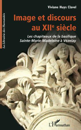 Viviane Huys Clavel Image et discours au XII siècle ; les chapiteaux de la basilique Sainte-Marie-Madeleine à Vézelay