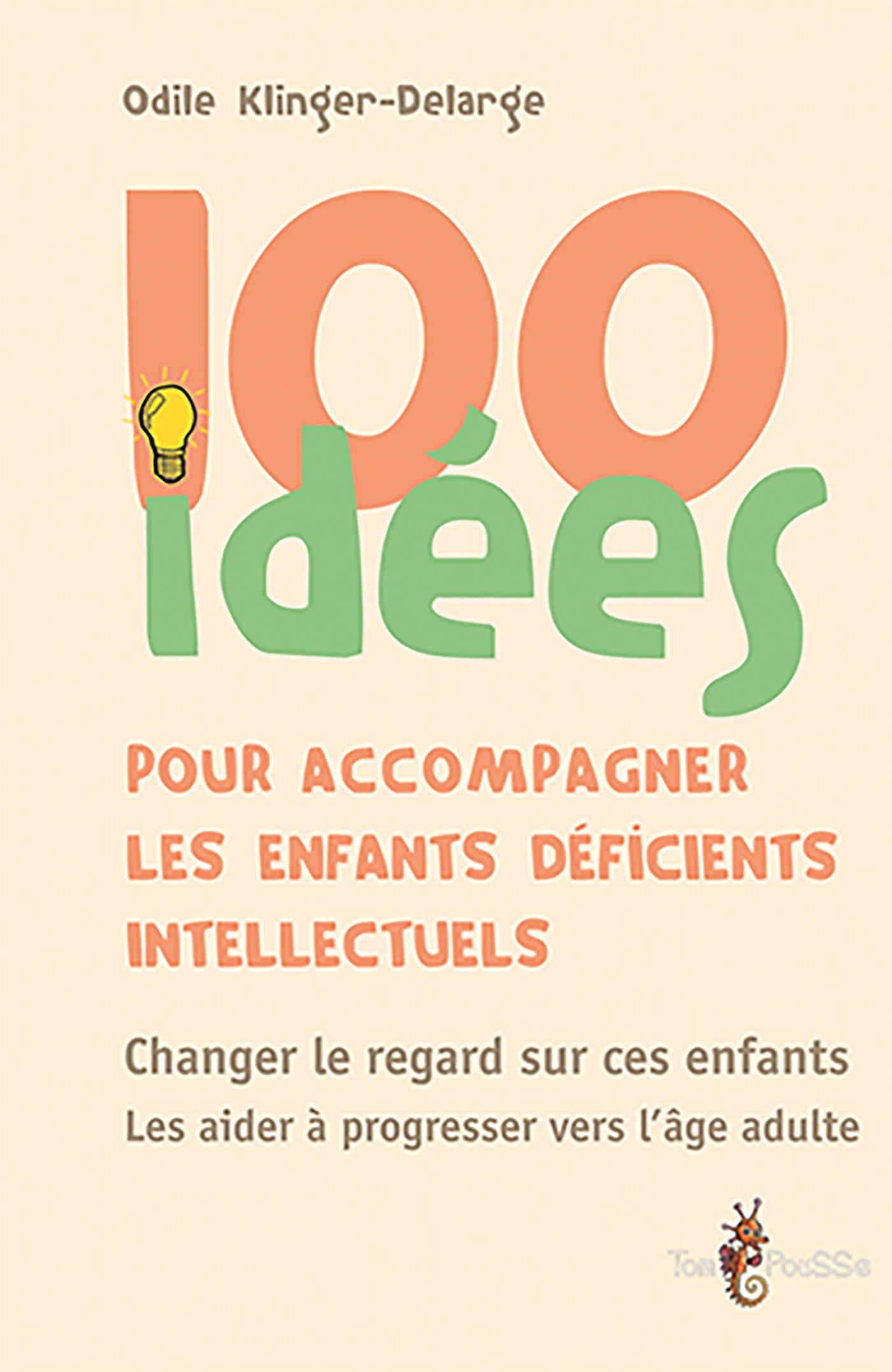 Odile  Klinger-Delarge 100 idées pour accompagner les enfants déficients intellectuels