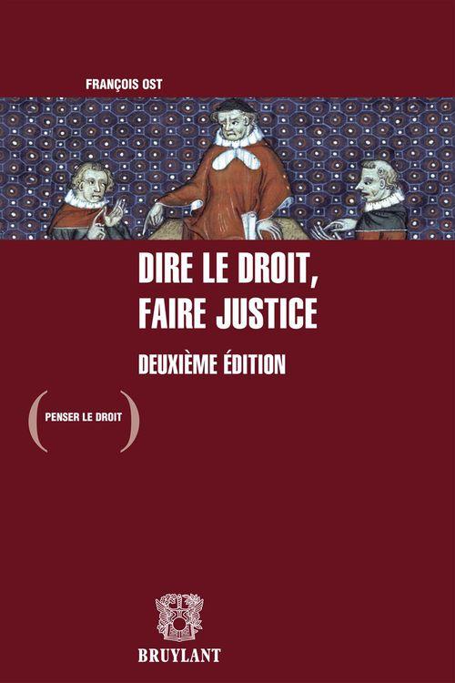 Francois Ost Dire le droit, faire justice (2e édition)