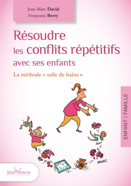 Jean-Marc David Résoudre les conflits répétitifs avec ses enfants