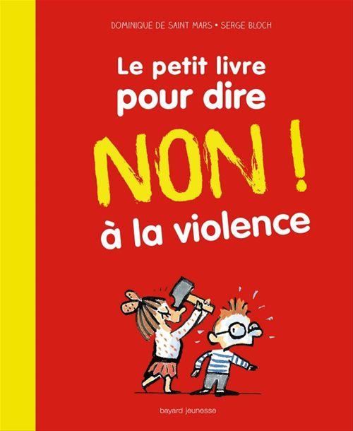 Dominique De Saint Mars Le petit livre pour dire non à la violence