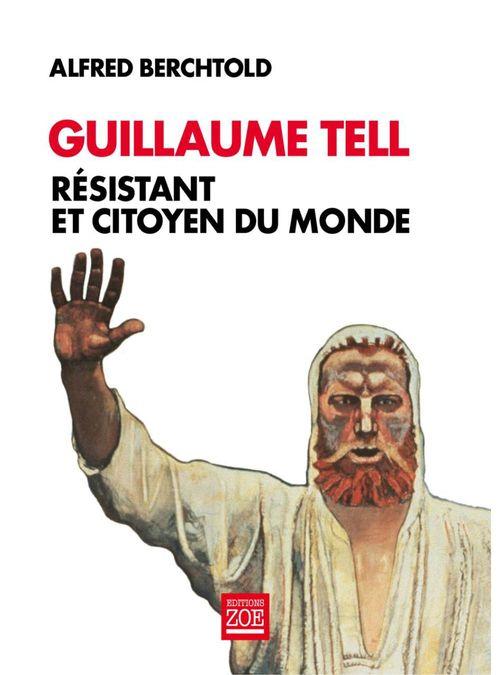 Guillaume Tell, résistant et citoyen du monde