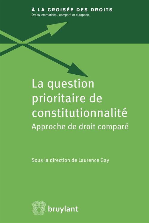 Laurence Gay La question prioritaire de constitutionnalité ; approche de droit comparé
