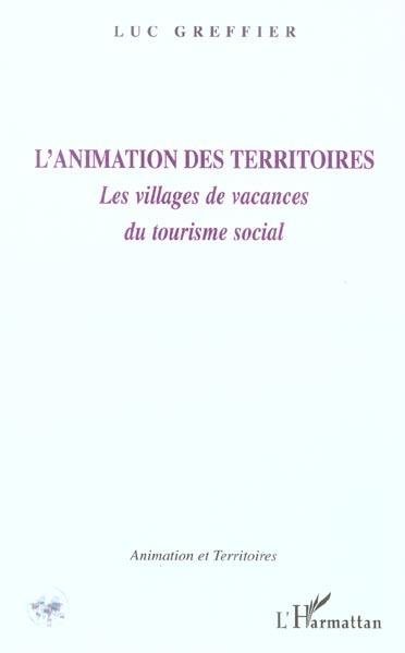 Luc Greffier L'animation des territoires ; les villages de vacances, du tourisme social