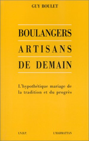 Boulangers artisans de demain ; l'hypothétique mariage de la tradition et du progrès