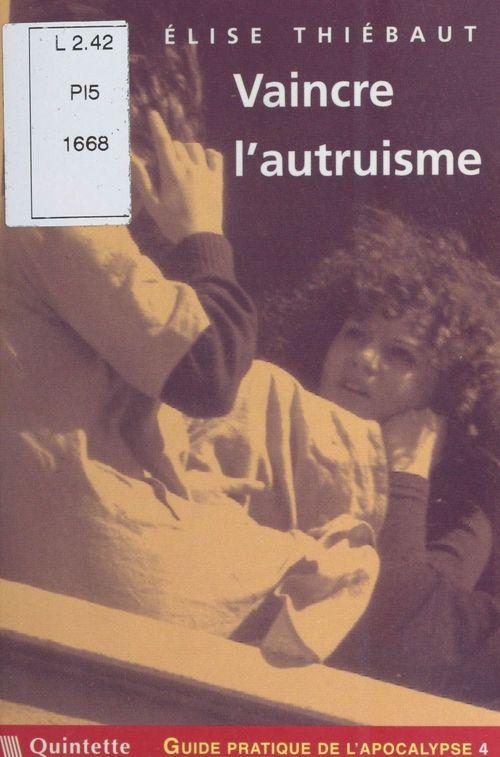 Élise Thiébaut Guide pratique de l'apocalypse (4) : Vaincre l'autruisme