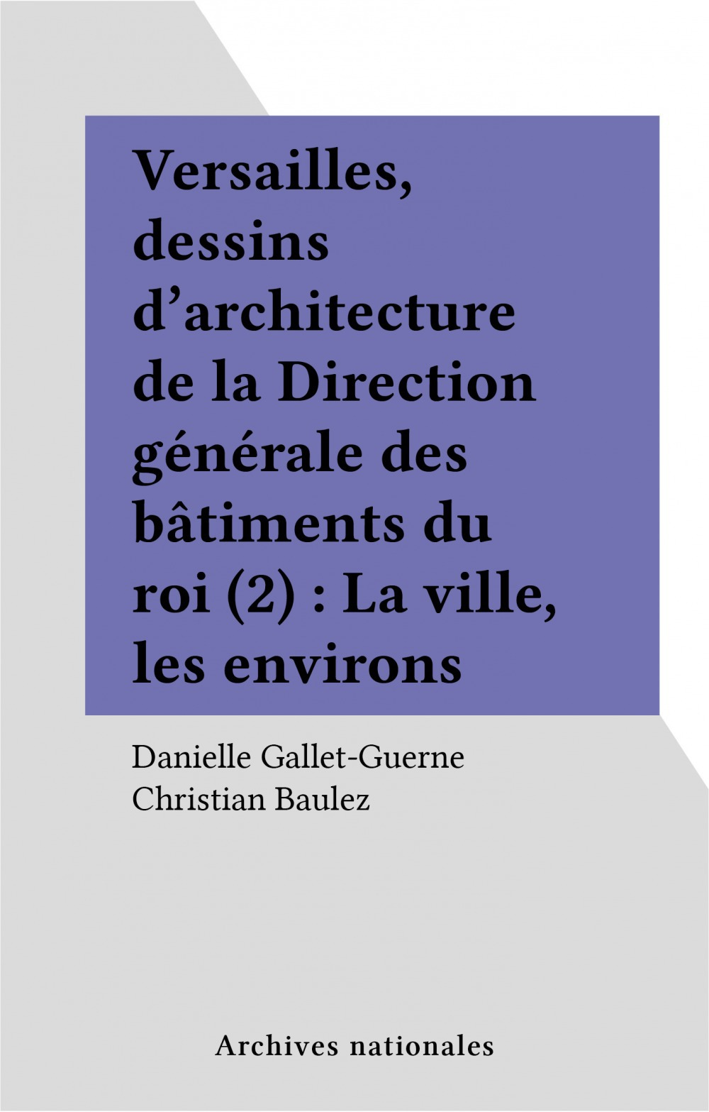 Versailles, dessins d'architecture de la Direction générale des bâtiments du roi (2) : La ville, les environs
